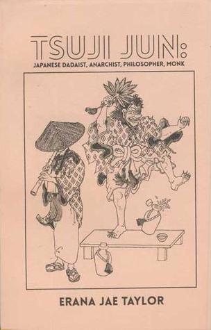 Tsuji Jun: Japanese Dadaist, Anarchist, Philosopher, Monk