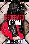 The Redeemed Groom (The Legendary Kent Brother Romances)