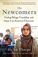 The Newcomers: Finding Refuge, Friendship, and Hope in an American Classroom