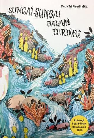 Sungai-Sungai Dalam Dirimu: Antologi Puisi Pilihan Basabasi.co 2018
