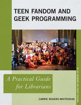 Teen Fandom and Geek Programming: A Practical Guide for Librarians