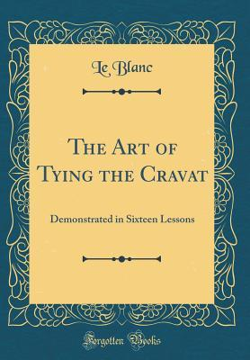 The Art of Tying the Cravat; Demonstrated in sixteen lessons