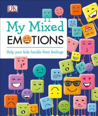 My Mixed Emotions: Help Your Kids Handle Their Feelings