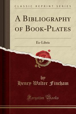 A Bibliography of Book-Plates: Ex-Libris  by  Henry Walter Fincham
