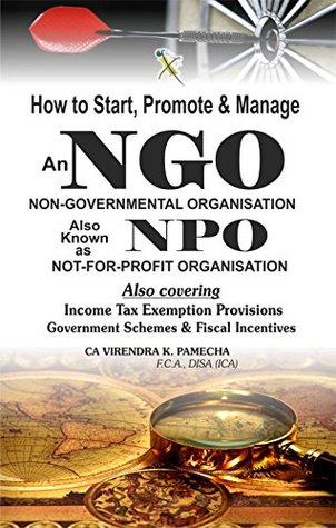 How to Start, Promote & Manage an NGO and NPO (Also Covering Income Tax Exemption Provisions, Government Schemes & Fiscal Incentives)