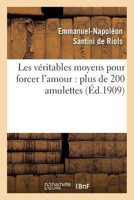 Les Va(c)Ritables Moyens Pour Forcer L'Amour: Plus de 200 Amulettes, Pierres Pra(c)Cieuses: , Onguents, Parfums, Incantations, Talismans...