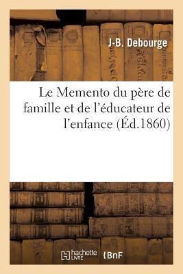 Le Memento Du Pa]re de Famille Et de L'A(c)Ducateur de L'Enfance, Ou Les Conseils Intimes: Sur Les Dangers de La Masturbation