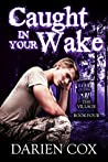 Book cover for Caught in Your Wake (The Village #4)