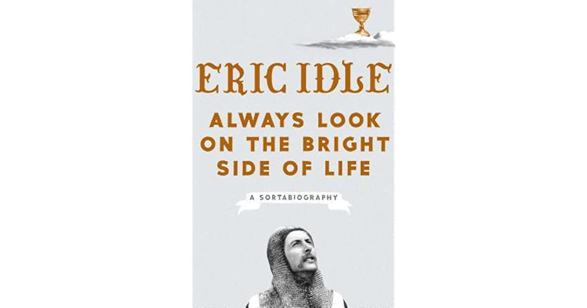 Always Look On The Bright Side Of Life A Sortabiography By Eric Idle