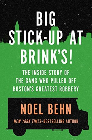 Big Stick-Up at Brink's!: The Inside Story of the Gang Who Pulled Off Boston's Greatest Robbery