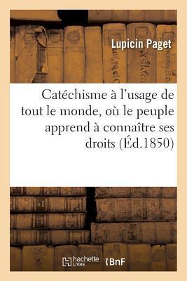 Cata(c)Chisme A LUsage de Tout Le Monde, OA Le Peuple Apprend a Connaa(r)Tre Ses Droits: Et Le Bourgeois Ses Devoirs  by  Paget-L