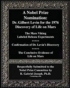 A Nobel Prize Nomination: The 1976 Discovery of Life on Mars: Dr. Gilbert Levin: The Mars Viking 