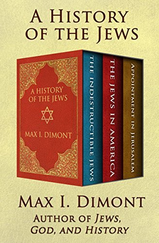 A History of the Jews The Indestructible Jews, The Jews in America, and Appointment in Jerusalem