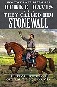 They Called Him Stonewall: A Life of Lieutenant General T. J. Jackson, CSA