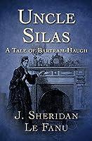 Uncle Silas: A Tale of Bartram-Haugh