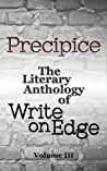 Precipice: The Literary Anthology of Write on Edge, Volume 3