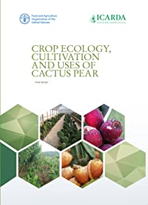 Crop Ecology, Cultivation and Uses of Cactus Pear