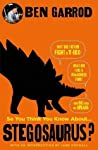 So You Think You Know About Stegosaurus? (So You Think You Know About... Dinosaurs?)