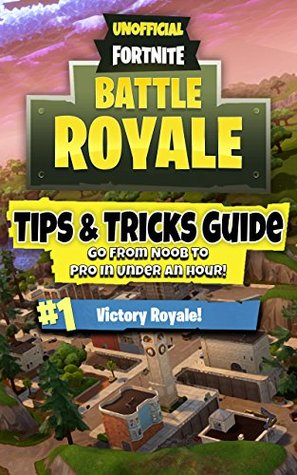 Fortnite Battle Royale: Tips & Tricks Guide - Go From Noob