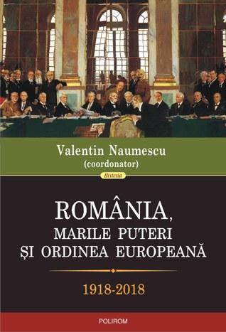 România, marile puteri şi ordinea europeană: 1918-2018
