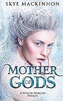 Mother of Gods: A Winter Princess Prequel (Daughter of Winter Book 0)