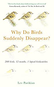 Why Do Birds Suddenly Disappear? 200 birds, 12 months, 1 lapsed birdwatcher: A Year of Atrocious Birdwatching