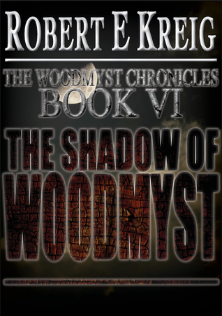 The Shadow of Woodmyst: The Woodmyst Chronicles Book VI