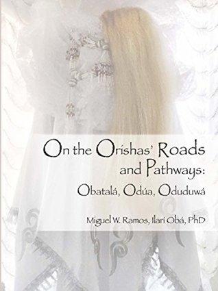 On the Orishas' Roads and Pathways: Obatalá, Odúa, Oduduwá