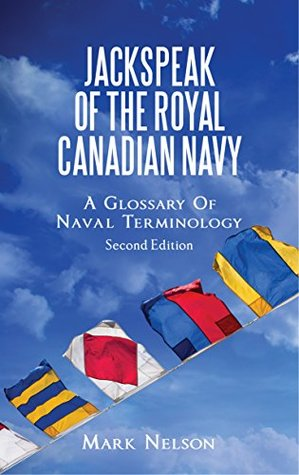 Jackspeak of the Royal Canadian Navy: A Glossary of Naval Terminology