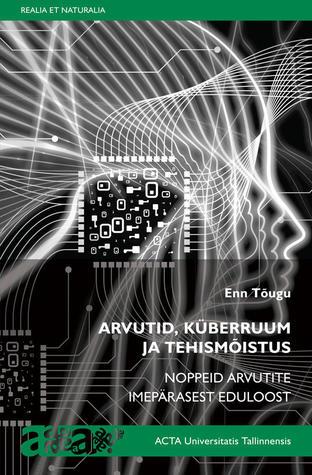 Arvutid, küberruum ja tehismõistus : noppeid arvutite imepärasest eduloost