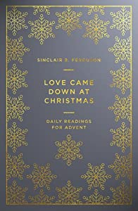 Love Came Down at Christmas: Daily Readings for Advent