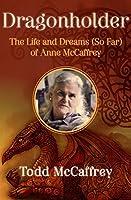 Dragonholder: The Life and Dreams (So Far) of Anne McCaffrey