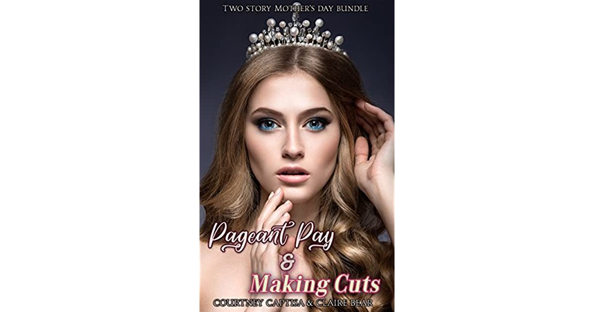 Two Story Mother's Day TG Fiction Story Bundle: Pageant Pay & Making Cuts  by Courtney Captisa