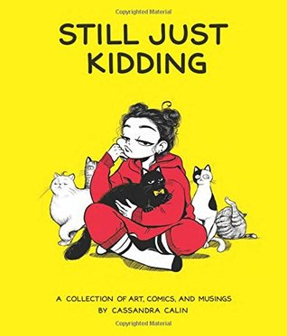 Still Just Kidding: A Collection of Art, Comics, and Musings