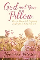 God and Your Pillow - How an Unexpected Pregnancy Taught Me to Truly Trust God