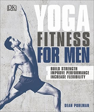 Yoga fitness for men : build strength, improve performance, increase flexibility  by