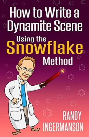 How to Write a Dynamite Scene Using the Snowflake Method by Randy Ingermanson
