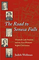 The Road to Seneca Falls: Elizabeth Cady Stanton and the First Woman's Rights Convention (Women in American History)