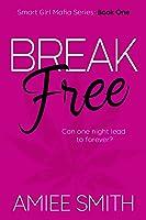 Break Free (Smart Girl Mafia Series: Book One)