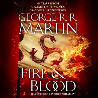 Fire & Blood: 300 Years Before A Game of Thrones