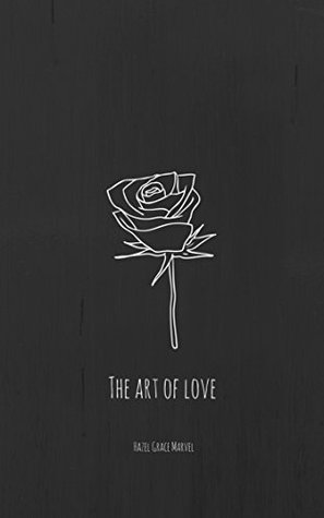 The Art Of Love: Poetry book full of lost and found love, hope happiness and darkness (The Heartbreak collection 1)