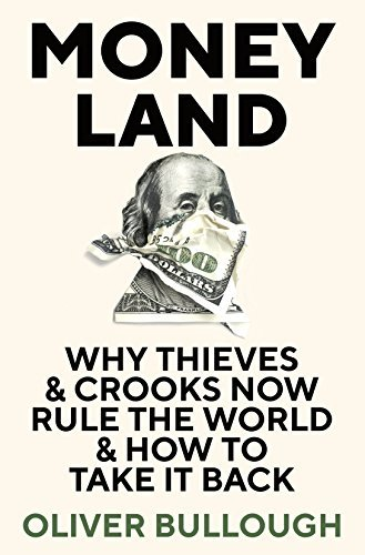Moneyland  Why Thieves and Crooks Now Rule the World and How to Take It Back by Oliver Bullough