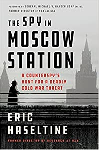 The Spy in Moscow Station: A Counterspy's Hunt for a Deadly Cold War Threat
