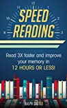 Speed Reading: Read 3X Faster And Improve Your Memory in 12 Hours or Less!
