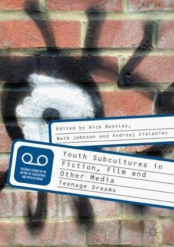 Youth Subcultures in Fiction, Film and Other Media Teenage Dreams