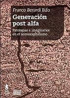 Generación Post-Alfa. Patologías e imaginarios en el semiocapitalismo