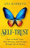 Self-Trust: How to Build Trust, Heal Burnout and Navigate Through Life on Purpose