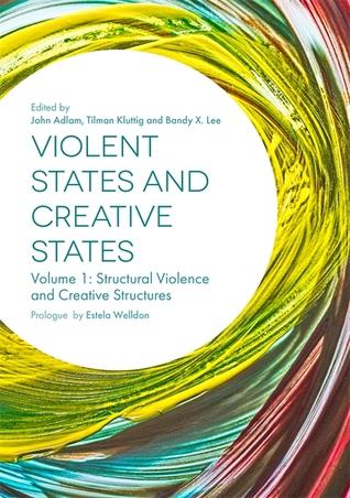 Violent States and Creative States (Volume 1): Structural Violence and Creative Structures