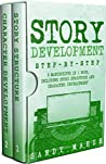 Story Development: Step-by-Step | 2 Manuscripts in 1 Book | Essential Story Writing, Story Mapping and Storytelling Tips Any Writer Can Learn (Writing Best Seller 25)