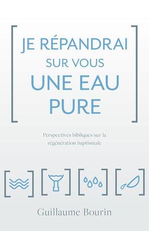 Je répandrai sur vous une eau pure by Guillaume Bourin